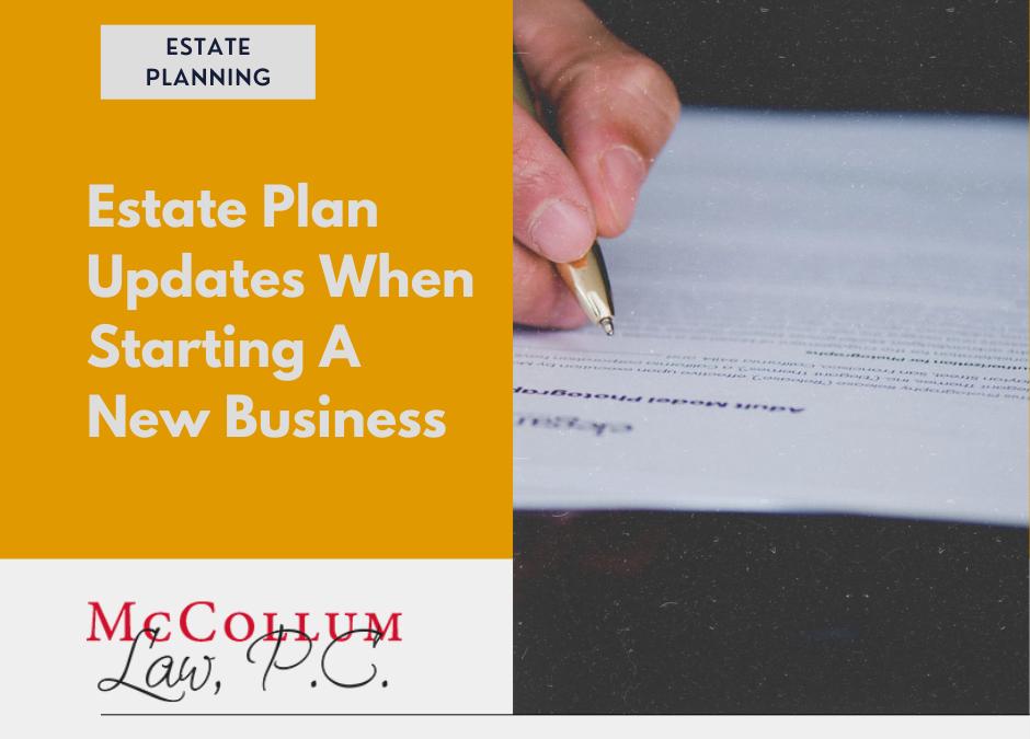 Estate Plan Updates When Starting A New Business