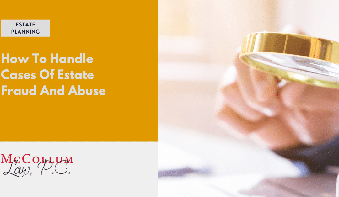 How To Handle Cases Of Estate Fraud And Abuse